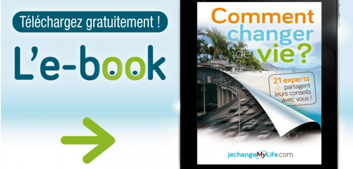 E-Book comment changer de vie ? jechangemylife.com